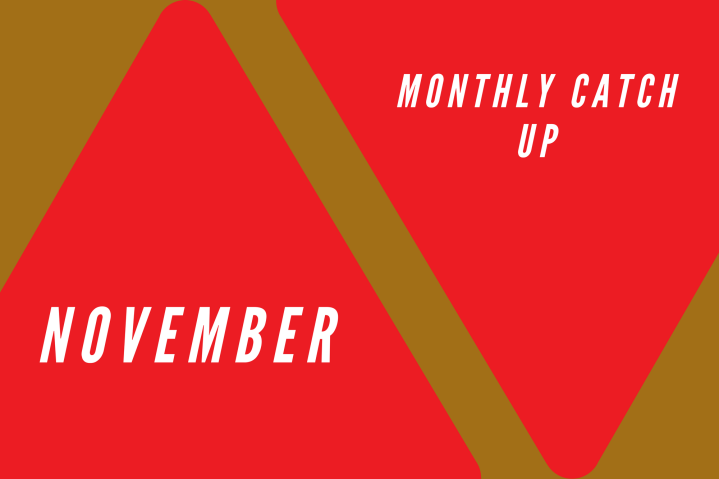 November: Monthly Catch up