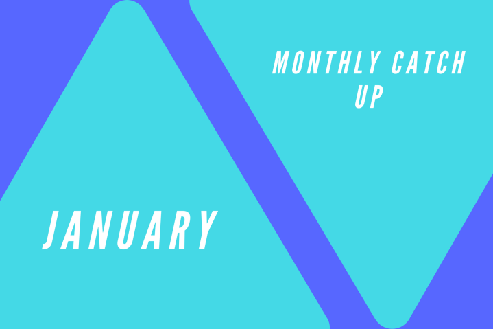 January: Monthy Catch Up