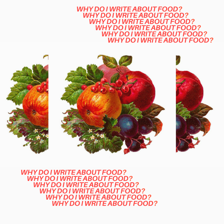 WHYDO I WRITE ABOUT FOOD_