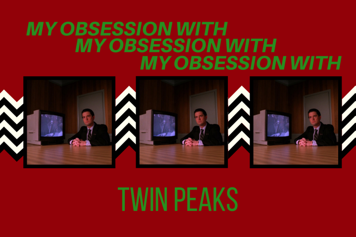 My Obsession With TWINPEAKS