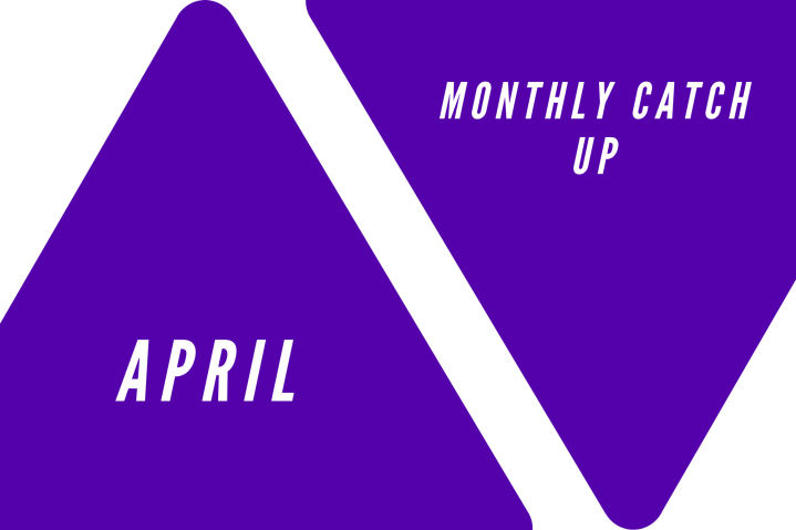 April:Monthly Catch Up