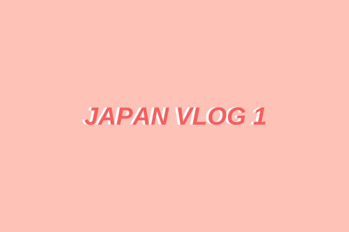 JAPAN VLOG 1