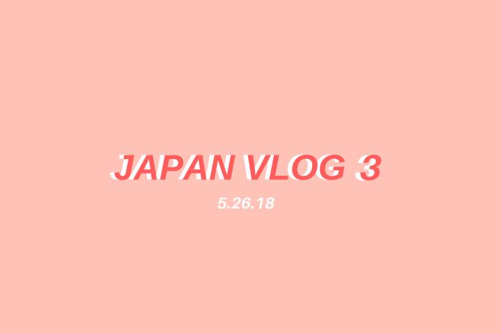 JAPAN VLOG 3