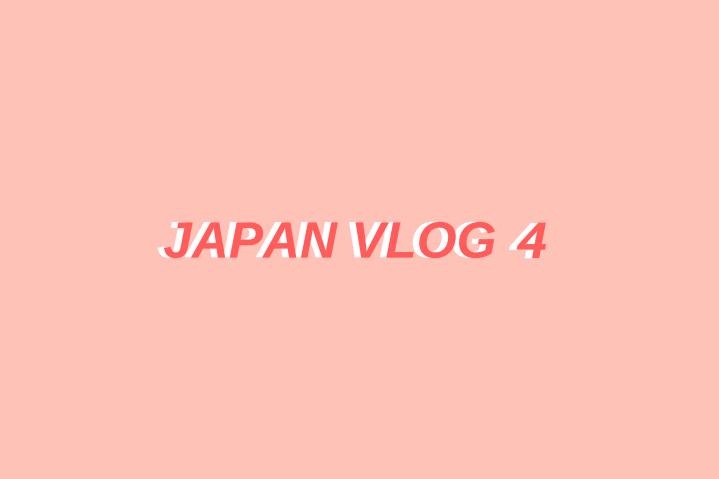 JAPAN VLOG 4