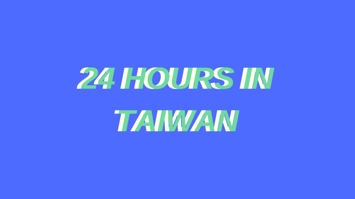 24 HOURS IN TAIWAN