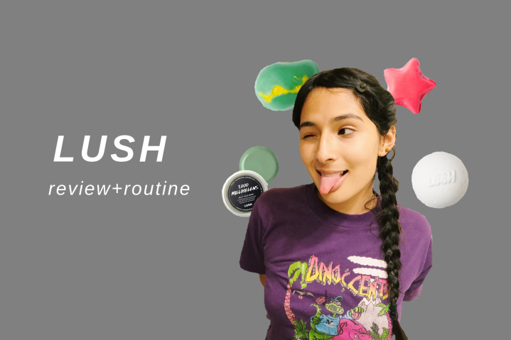 Lush – review+routine