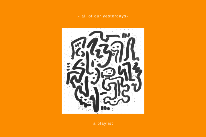 – all of our yesterdays – A Playlist