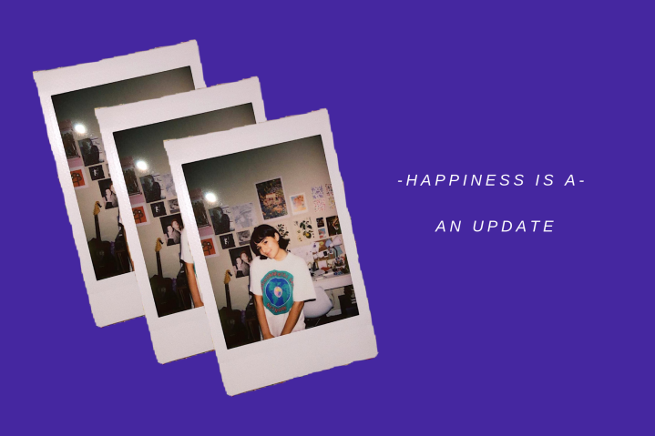 happiness is a- an update
